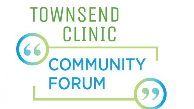 Townsend Clinic Community Forum